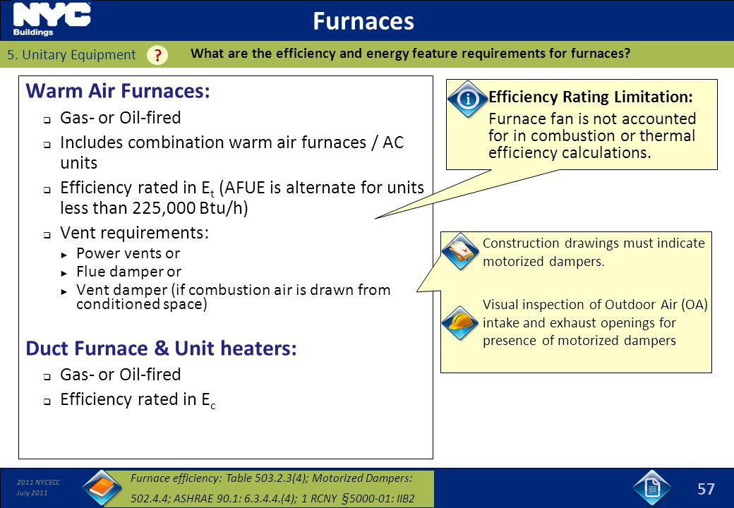 2011 NYCECC July 2011 Furnaces Warm Air Furnaces: Gas- or Oil-fired Includes combination warm air furnaces / AC units Efficiency rated in E t (AFUE is