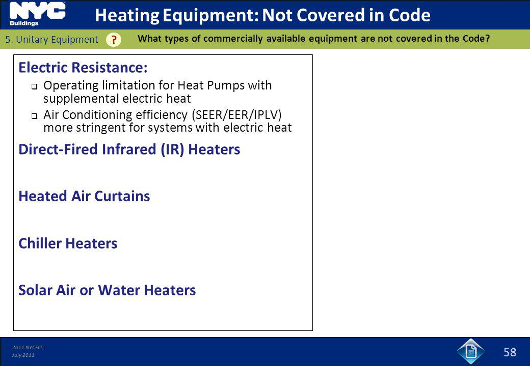 2011 NYCECC July 2011 Heating Equipment: Not Covered in Code Electric Resistance: Operating limitation for Heat Pumps with supplemental electric heat