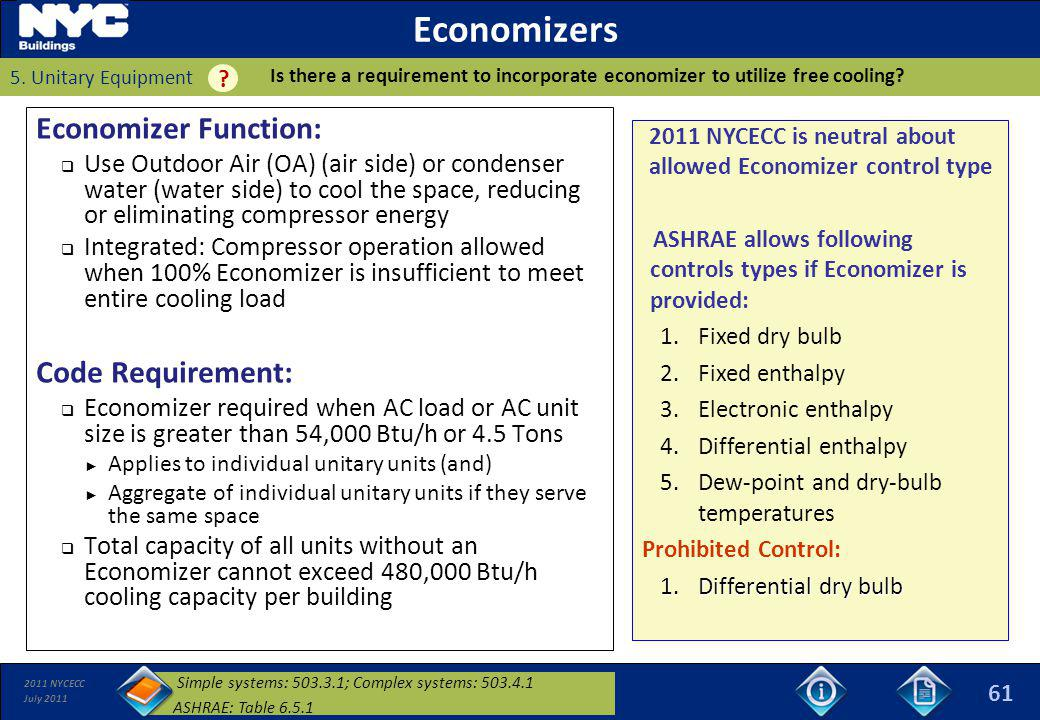 2011 NYCECC July 2011 Economizers Economizer Function: Use Outdoor Air (OA) (air side) or condenser water (water side) to cool the space, reducing or