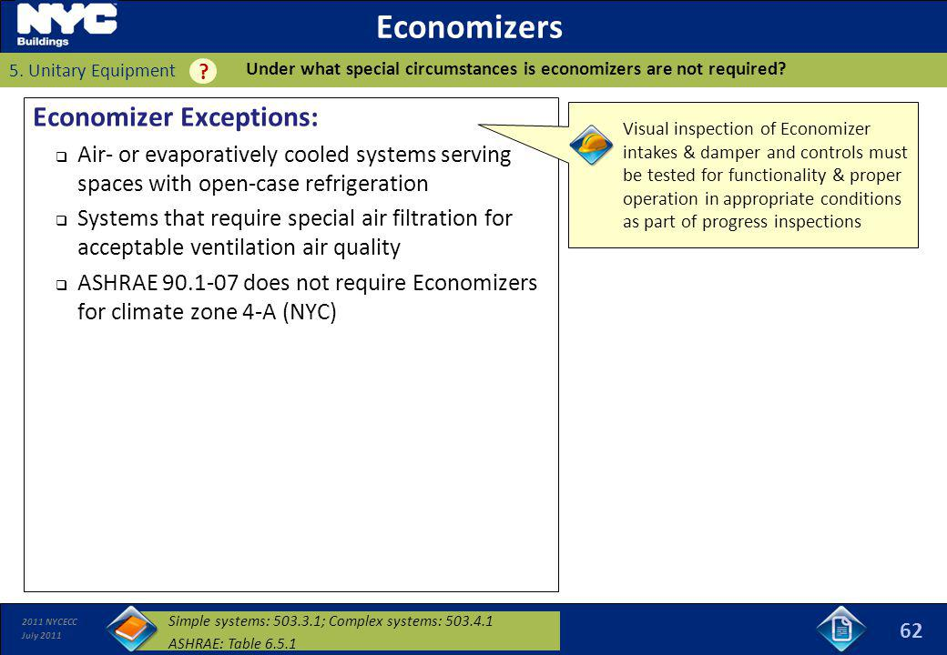 2011 NYCECC July 2011 Economizers Economizer Exceptions: Air- or evaporatively cooled systems serving spaces with open-case refrigeration Systems that