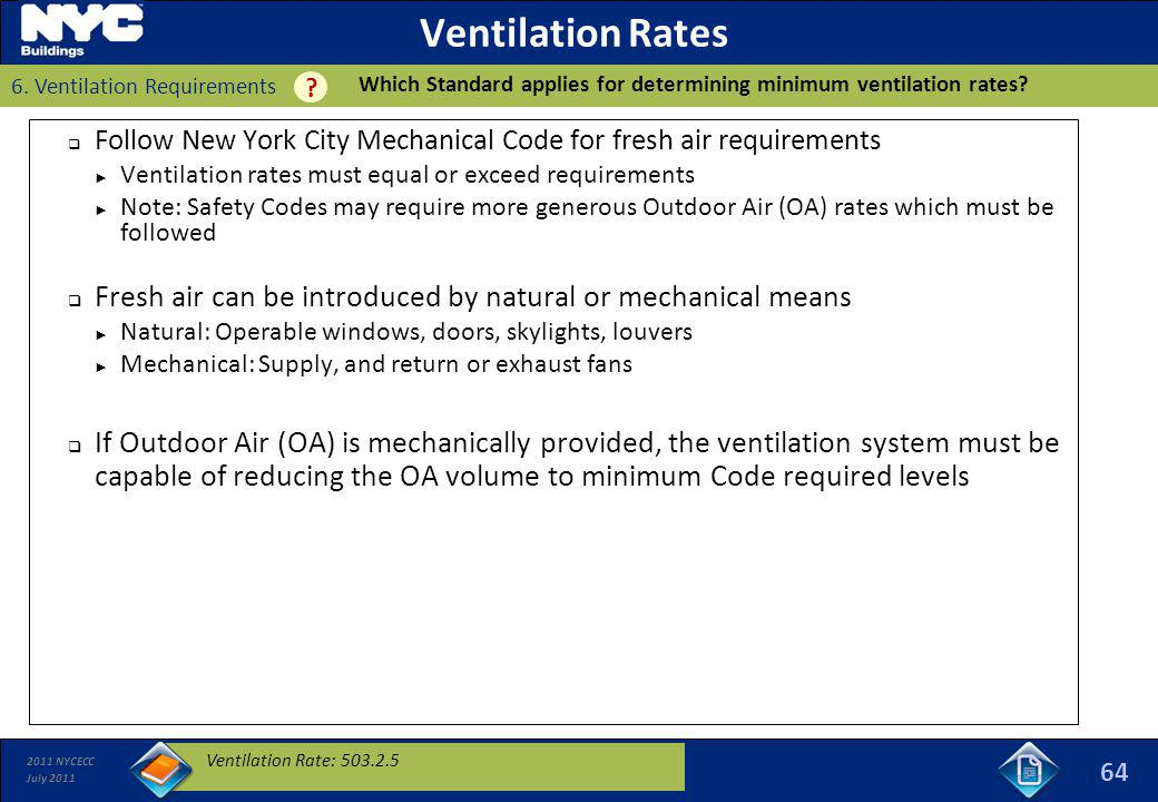 2011 NYCECC July 2011 Ventilation Rates Follow New York City Mechanical Code for fresh air requirements Ventilation rates must equal or exceed require