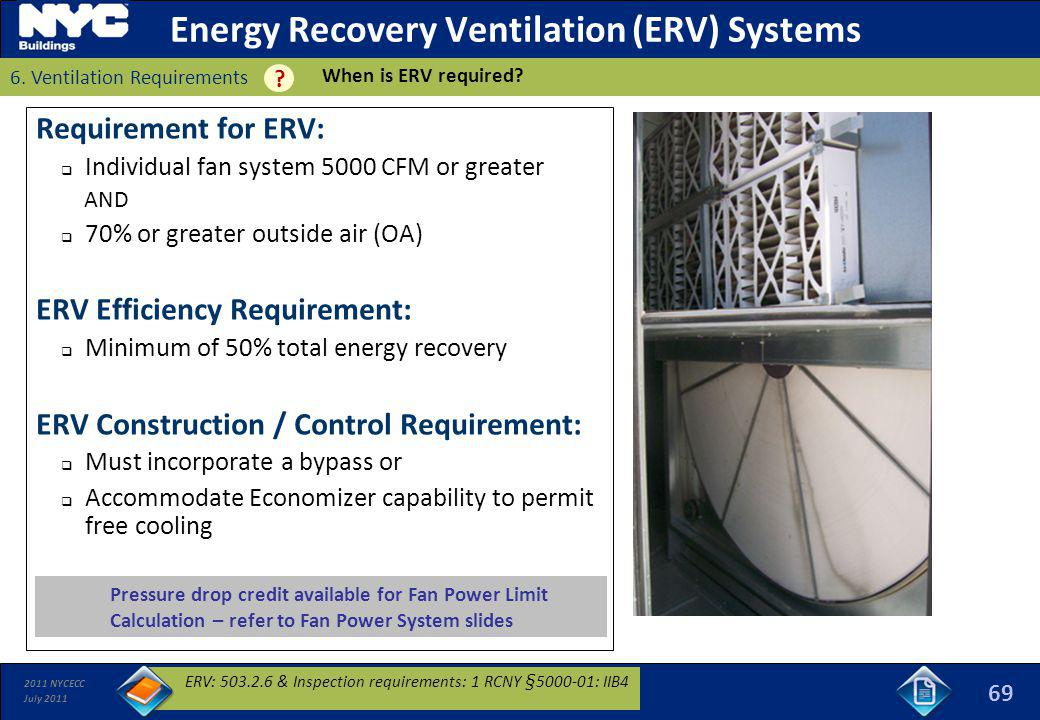 2011 NYCECC July 2011 Energy Recovery Ventilation (ERV) Systems Requirement for ERV: Individual fan system 5000 CFM or greater AND 70% or greater outs