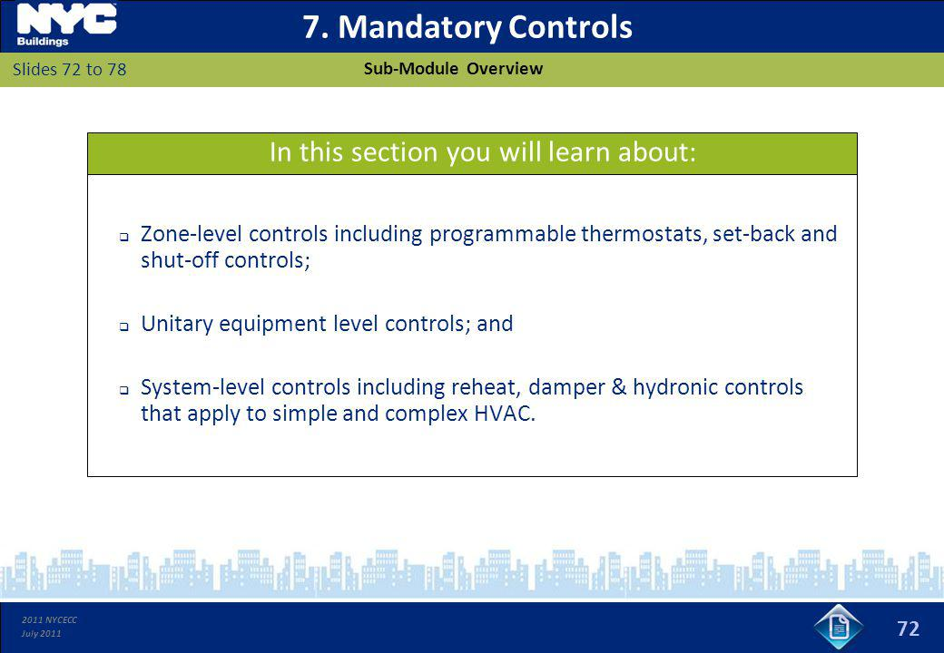 2011 NYCECC July 2011 7. Mandatory Controls Zone-level controls including programmable thermostats, set-back and shut-off controls; Unitary equipment