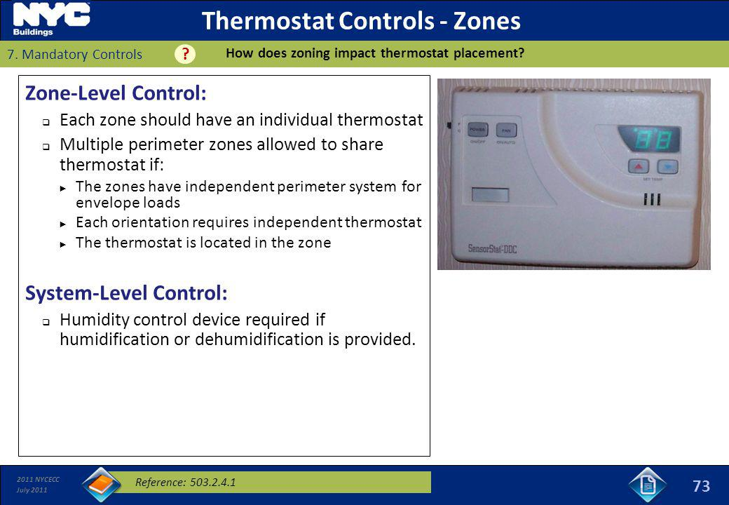 2011 NYCECC July 2011 Thermostat Controls - Zones Zone-Level Control: Each zone should have an individual thermostat Multiple perimeter zones allowed