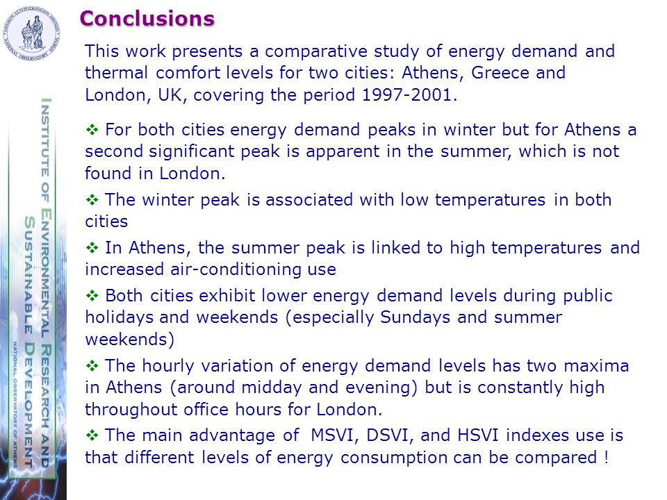 Conclusions This work presents a comparative study of energy demand and thermal comfort levels for two cities: Athens, Greece and London, UK, covering the period 1997-2001.