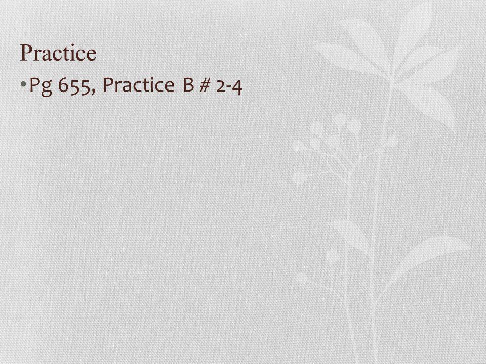 Practice Pg 655, Practice B # 2-4