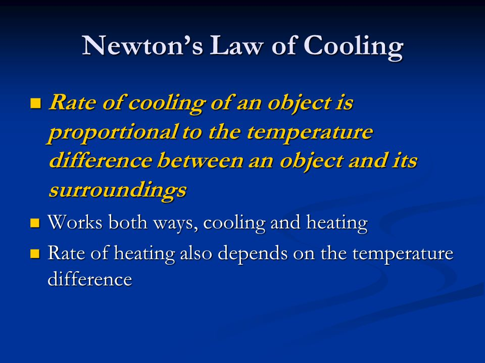 Newtons Law of Cooling Rate of cooling of an object is proportional to the temperature difference between an object and its surroundings Rate of cooli