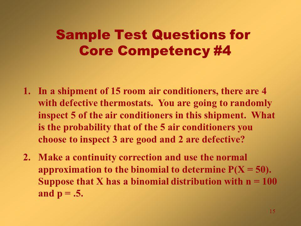 15 Sample Test Questions for Core Competency #4 1.In a shipment of 15 room air conditioners, there are 4 with defective thermostats.