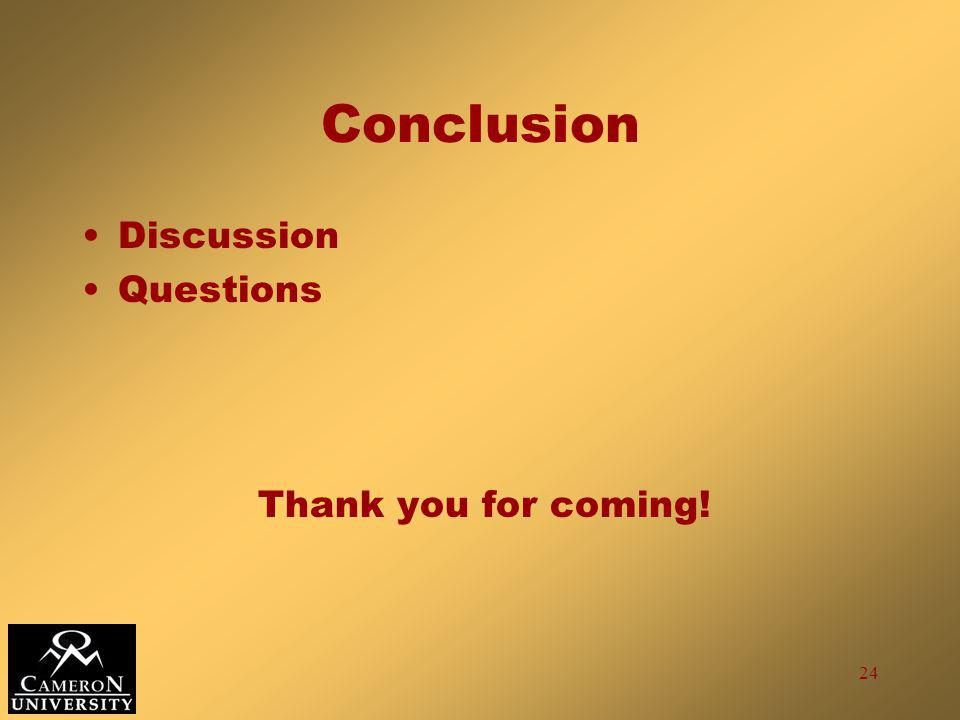 24 Conclusion Discussion Questions Thank you for coming!