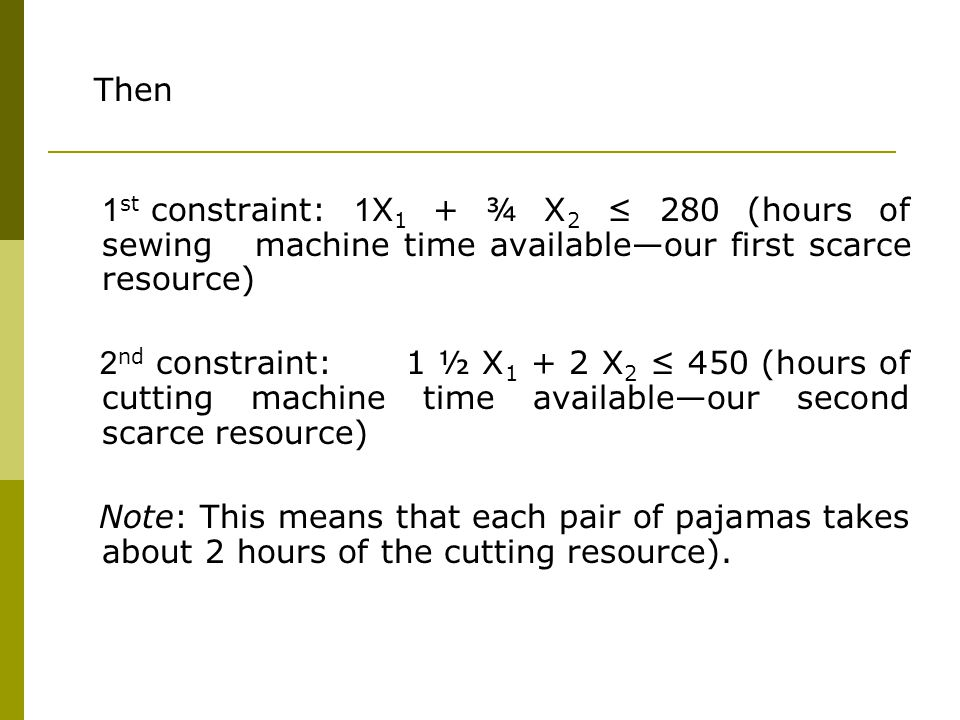 EXAMPLE 9.2 o In Example 9.1, Dress-Rite established two constraints which will keep the company from exceeding the machine time available for production.