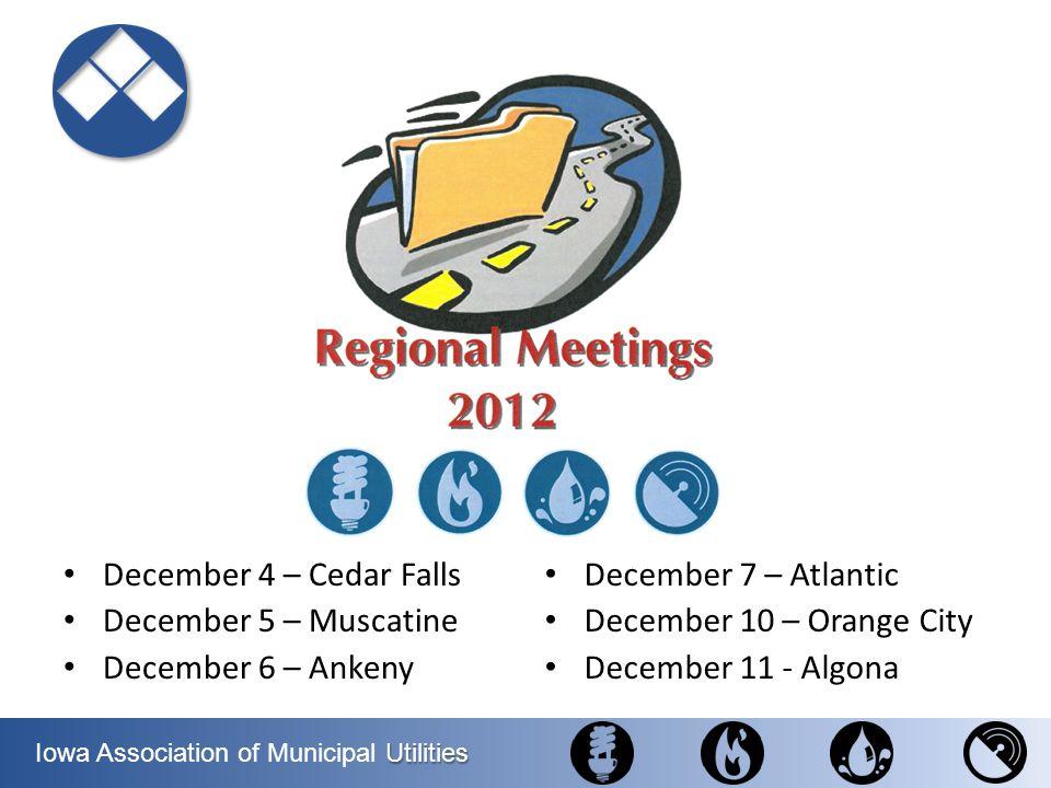 Utilities Iowa Association of Municipal Utilities December 4 – Cedar Falls December 5 – Muscatine December 6 – Ankeny December 7 – Atlantic December 1
