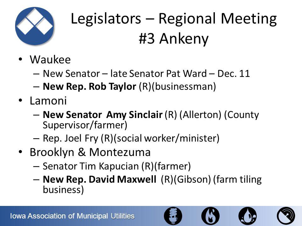 Utilities Iowa Association of Municipal Utilities Legislators – Regional Meeting #3 Ankeny Waukee – New Senator – late Senator Pat Ward – Dec. 11 – Ne