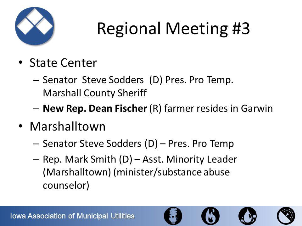 Utilities Iowa Association of Municipal Utilities Regional Meeting #3 State Center – Senator Steve Sodders (D) Pres. Pro Temp. Marshall County Sheriff