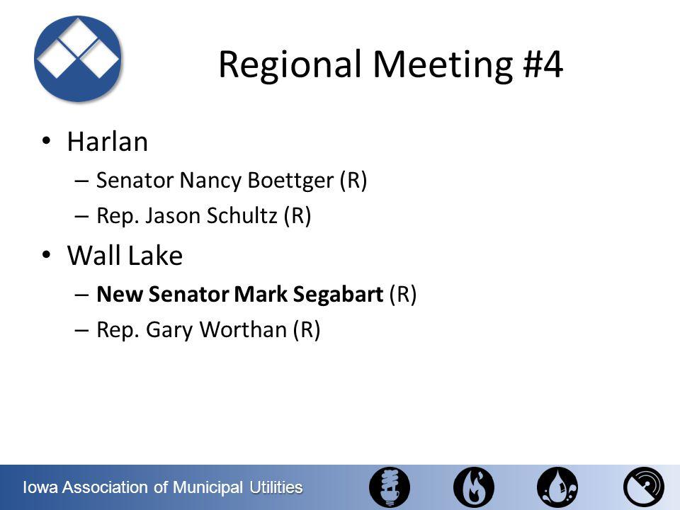 Utilities Iowa Association of Municipal Utilities Regional Meeting #4 Harlan – Senator Nancy Boettger (R) – Rep. Jason Schultz (R) Wall Lake – New Sen