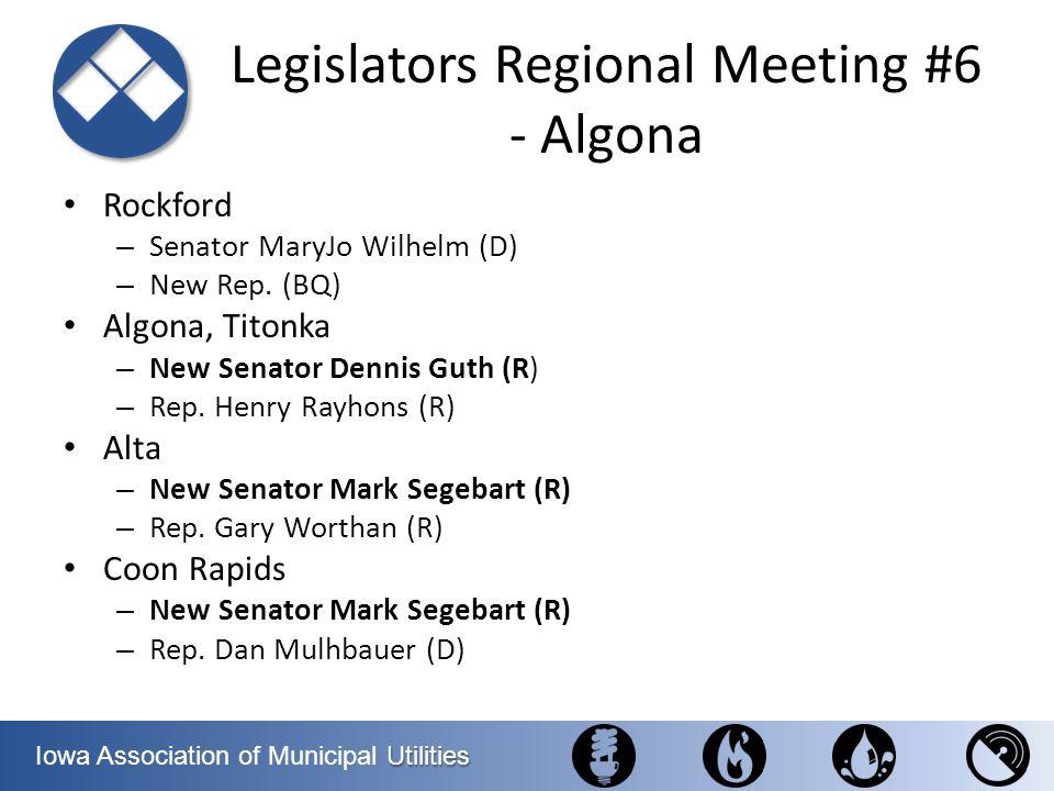 Utilities Iowa Association of Municipal Utilities Legislators Regional Meeting #6 - Algona Rockford – Senator MaryJo Wilhelm (D) – New Rep. (BQ) Algon