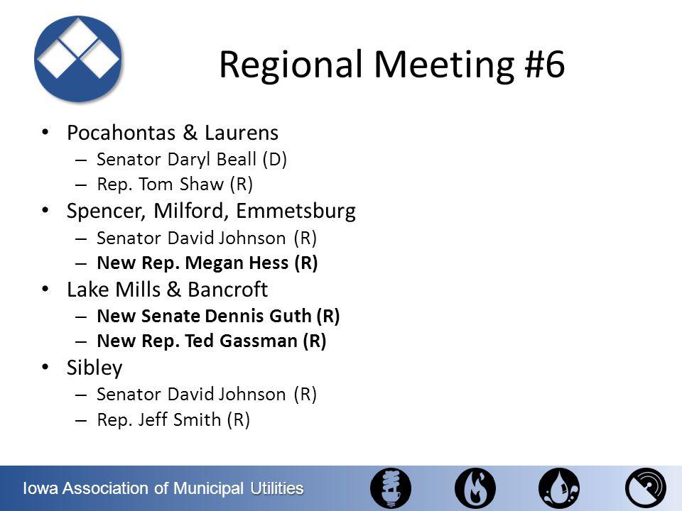 Utilities Iowa Association of Municipal Utilities Regional Meeting #6 Pocahontas & Laurens – Senator Daryl Beall (D) – Rep. Tom Shaw (R) Spencer, Milf