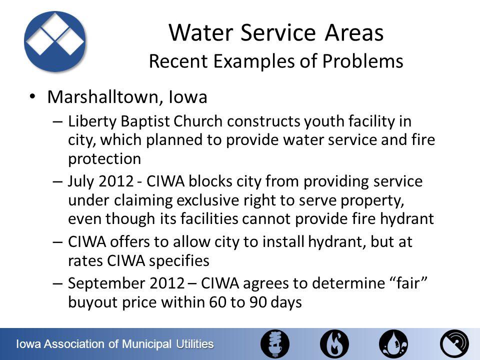 Utilities Iowa Association of Municipal Utilities Water Service Areas Recent Examples of Problems Marshalltown, Iowa – Liberty Baptist Church construc