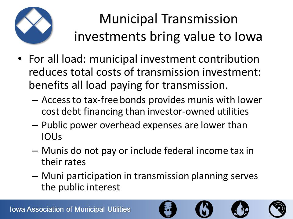 Utilities Iowa Association of Municipal Utilities Municipal Transmission investments bring value to Iowa For all load: municipal investment contributi