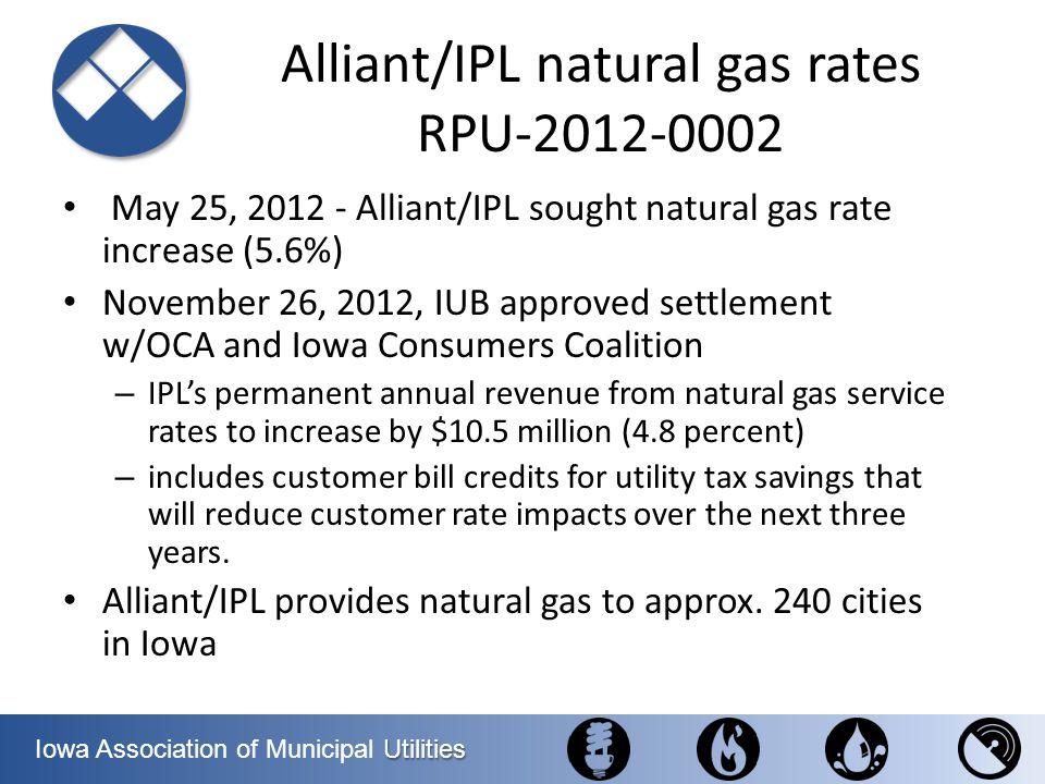 Utilities Iowa Association of Municipal Utilities Alliant/IPL natural gas rates RPU-2012-0002 May 25, 2012 - Alliant/IPL sought natural gas rate incre