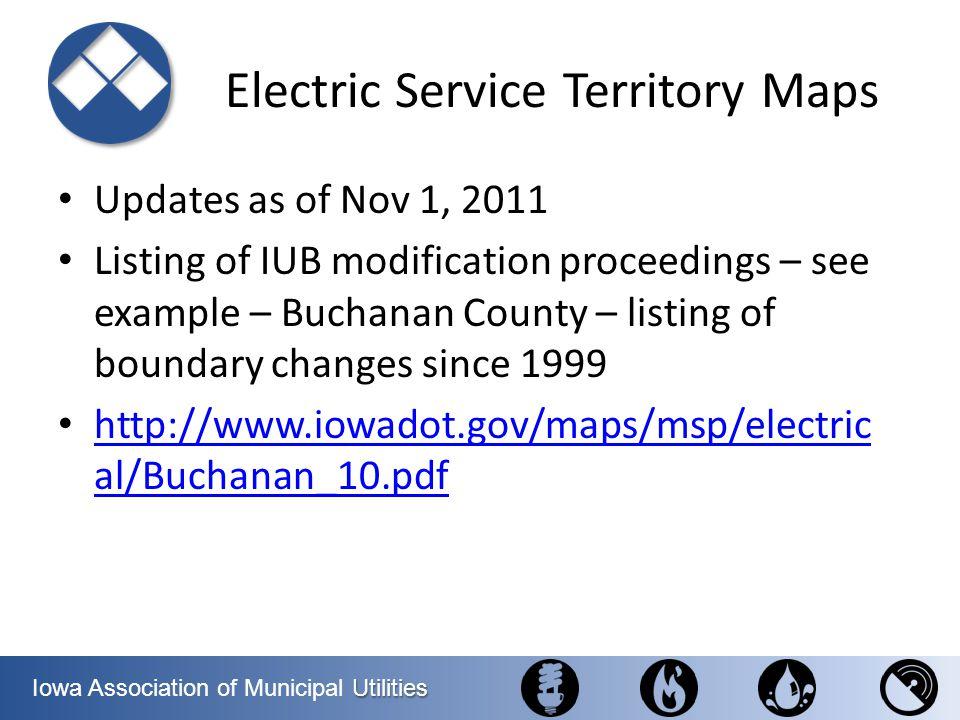 Utilities Iowa Association of Municipal Utilities Electric Service Territory Maps Updates as of Nov 1, 2011 Listing of IUB modification proceedings –