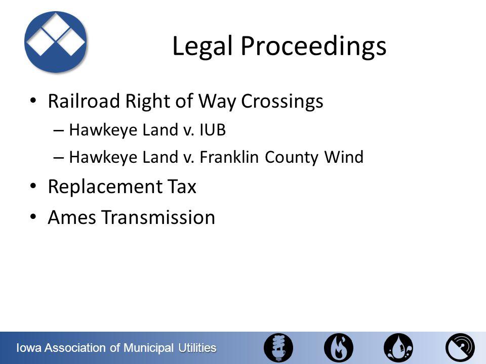 Utilities Iowa Association of Municipal Utilities Legal Proceedings Railroad Right of Way Crossings – Hawkeye Land v. IUB – Hawkeye Land v. Franklin C