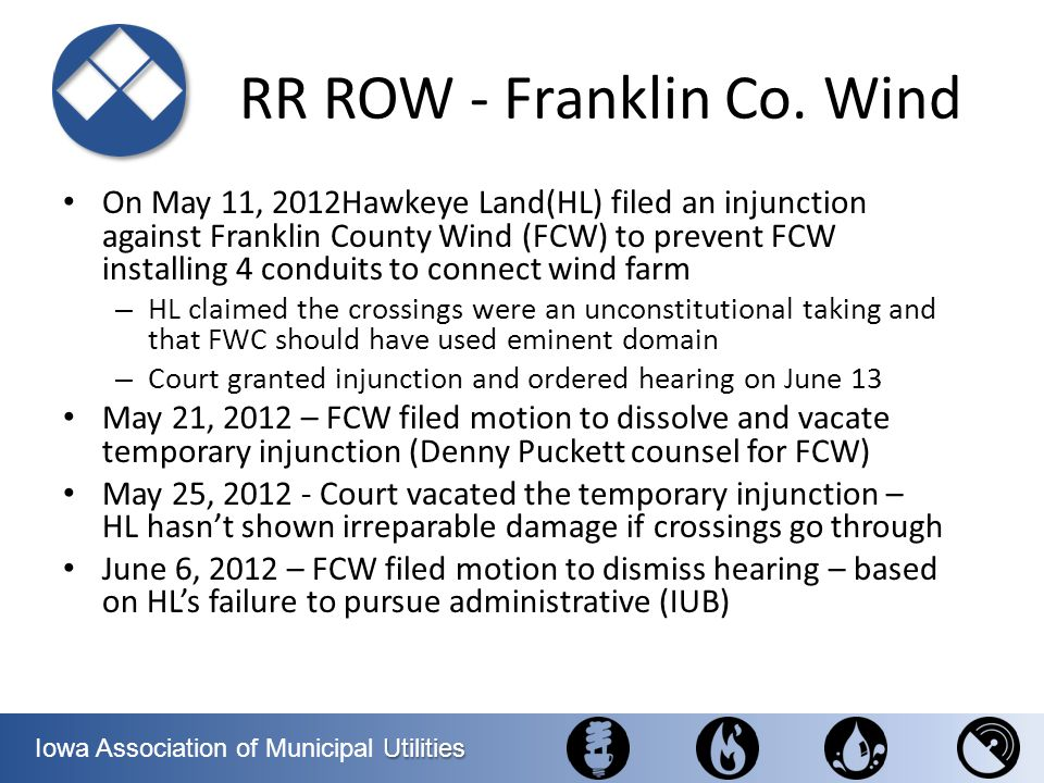 Utilities Iowa Association of Municipal Utilities RR ROW - Franklin Co. Wind On May 11, 2012Hawkeye Land(HL) filed an injunction against Franklin Coun
