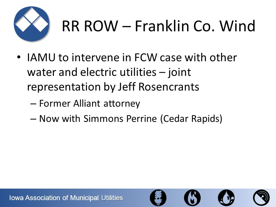 Utilities Iowa Association of Municipal Utilities RR ROW – Franklin Co. Wind IAMU to intervene in FCW case with other water and electric utilities – j