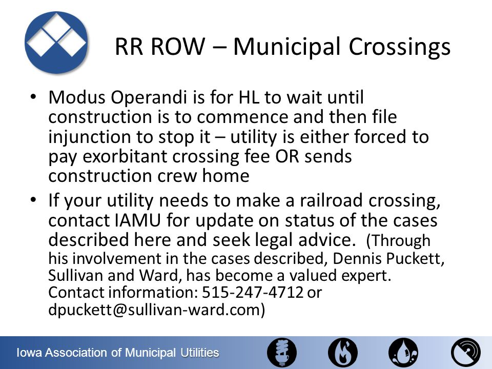 Utilities Iowa Association of Municipal Utilities RR ROW – Municipal Crossings Modus Operandi is for HL to wait until construction is to commence and