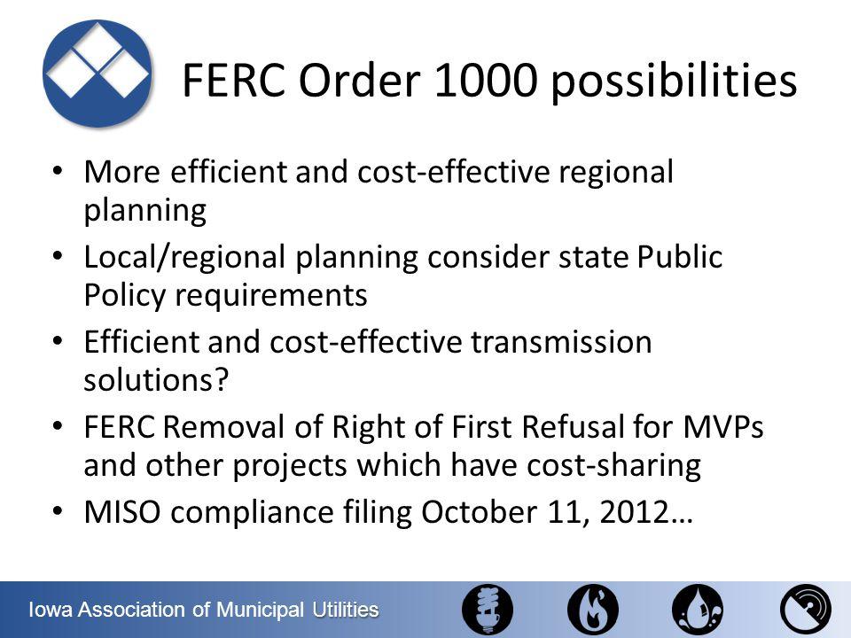 Utilities Iowa Association of Municipal Utilities FERC Order 1000 possibilities More efficient and cost-effective regional planning Local/regional pla
