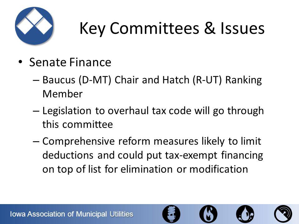 Utilities Iowa Association of Municipal Utilities Key Committees & Issues Senate Finance – Baucus (D-MT) Chair and Hatch (R-UT) Ranking Member – Legis
