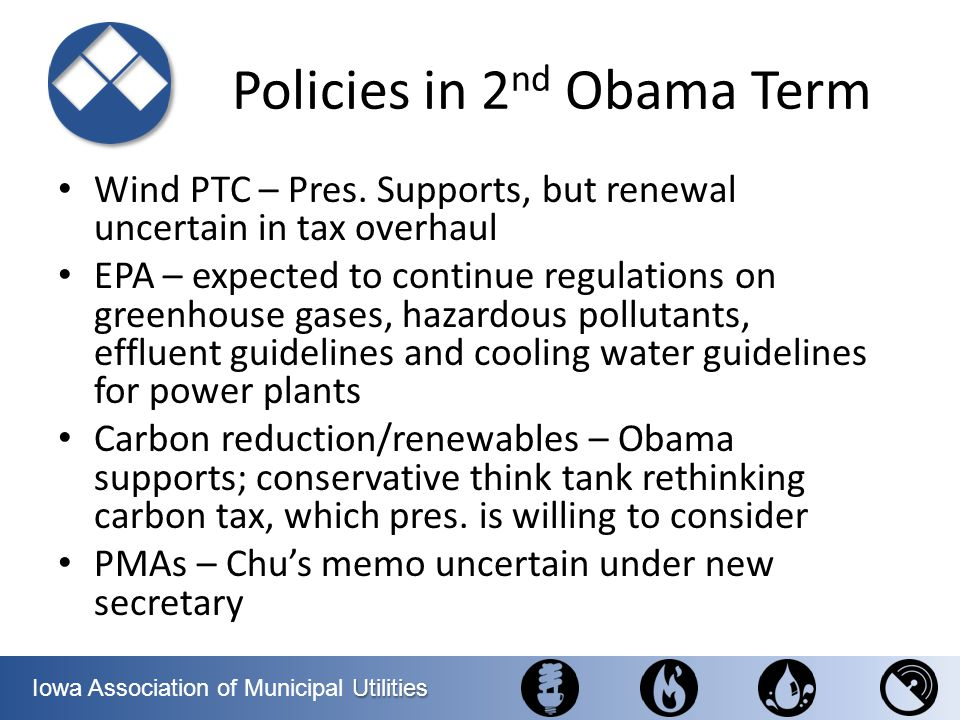 Utilities Iowa Association of Municipal Utilities Policies in 2 nd Obama Term Wind PTC – Pres. Supports, but renewal uncertain in tax overhaul EPA – e