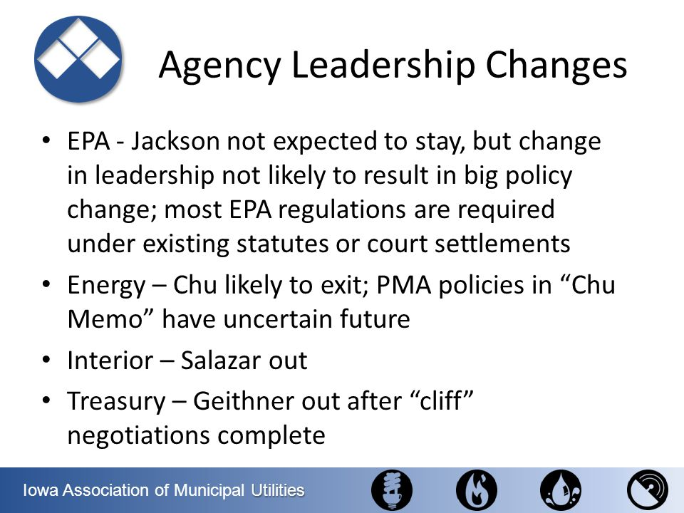 Utilities Iowa Association of Municipal Utilities Agency Leadership Changes EPA - Jackson not expected to stay, but change in leadership not likely to