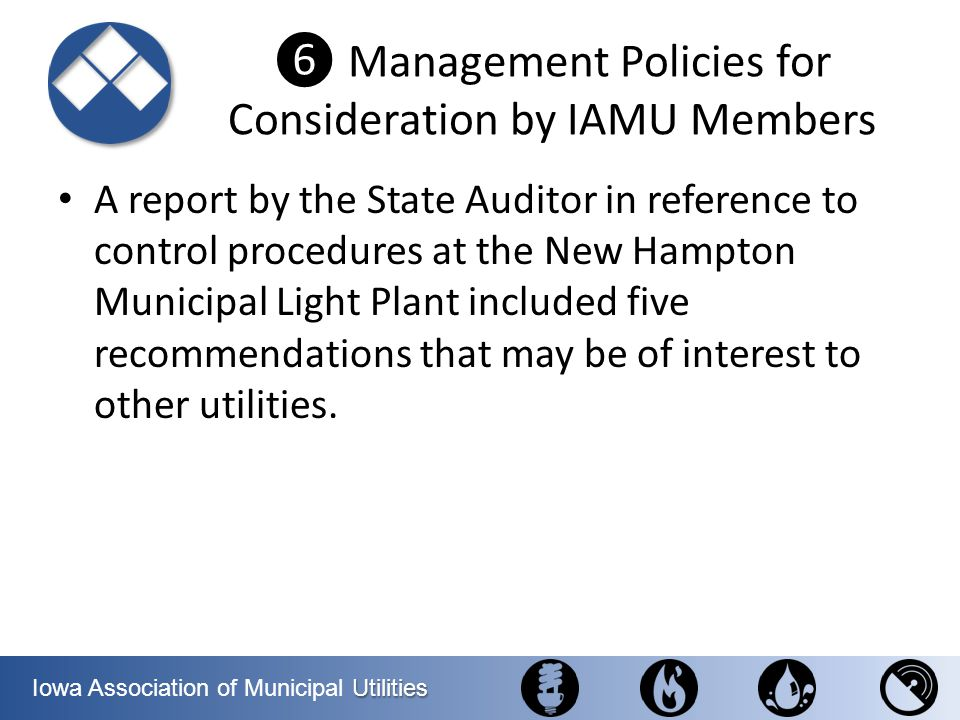 Utilities Iowa Association of Municipal Utilities Management Policies for Consideration by IAMU Members A report by the State Auditor in reference to