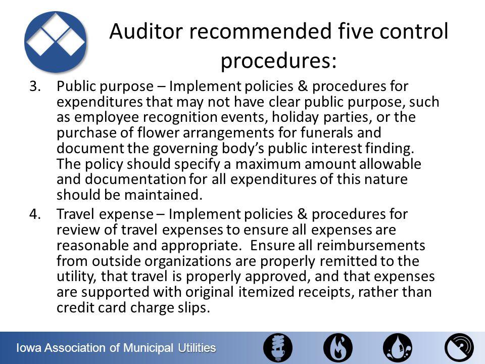 Utilities Iowa Association of Municipal Utilities Auditor recommended five control procedures: 3.Public purpose – Implement policies & procedures for