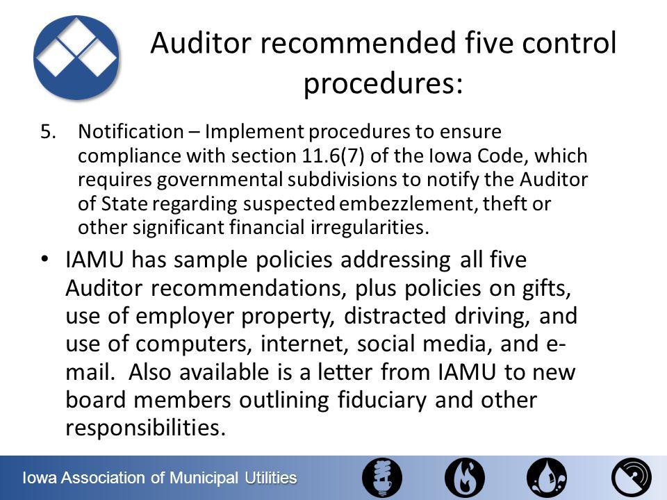 Utilities Iowa Association of Municipal Utilities Auditor recommended five control procedures: 5.Notification – Implement procedures to ensure complia