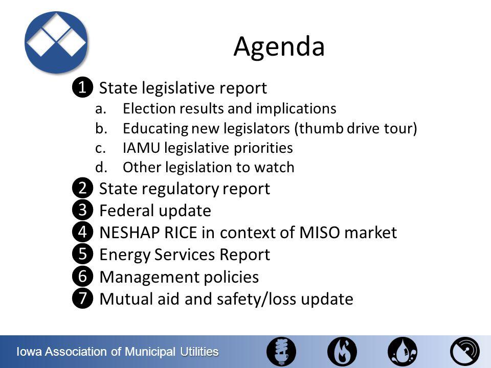 Utilities Iowa Association of Municipal Utilities Agenda State legislative report a.Election results and implications b.Educating new legislators (thu