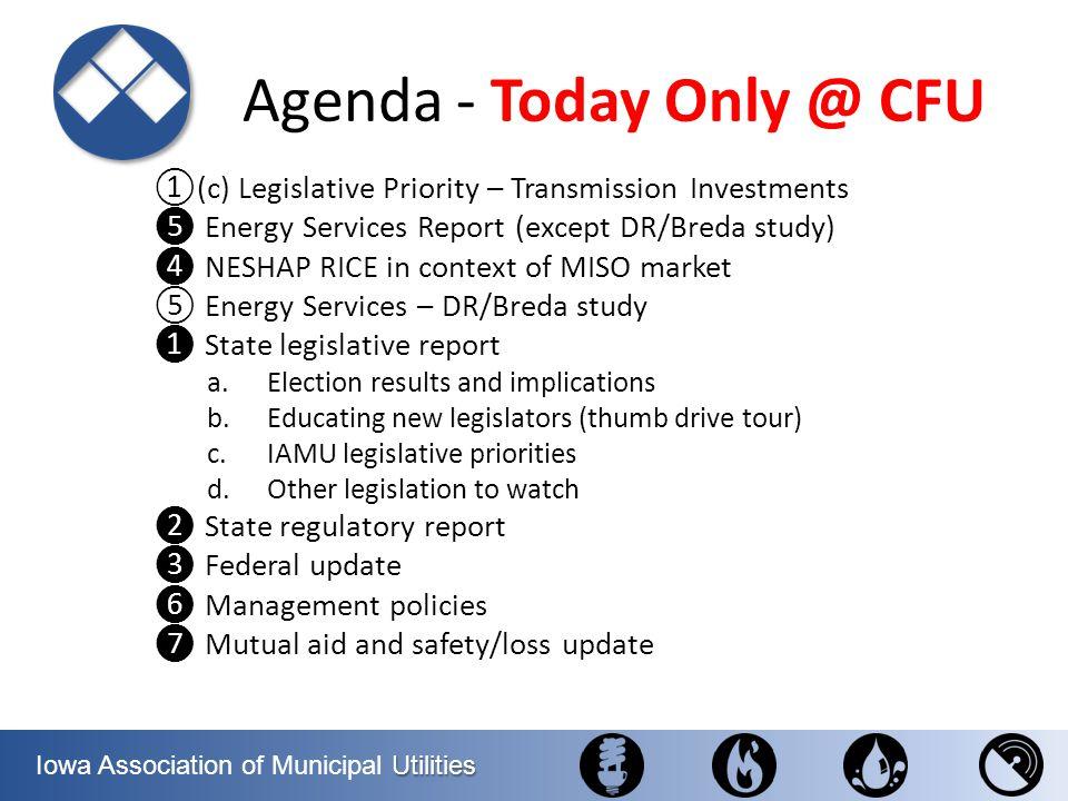Utilities Iowa Association of Municipal Utilities Agenda- Today Only @ CFU (c) Legislative Priority – Transmission Investments Energy Services Report