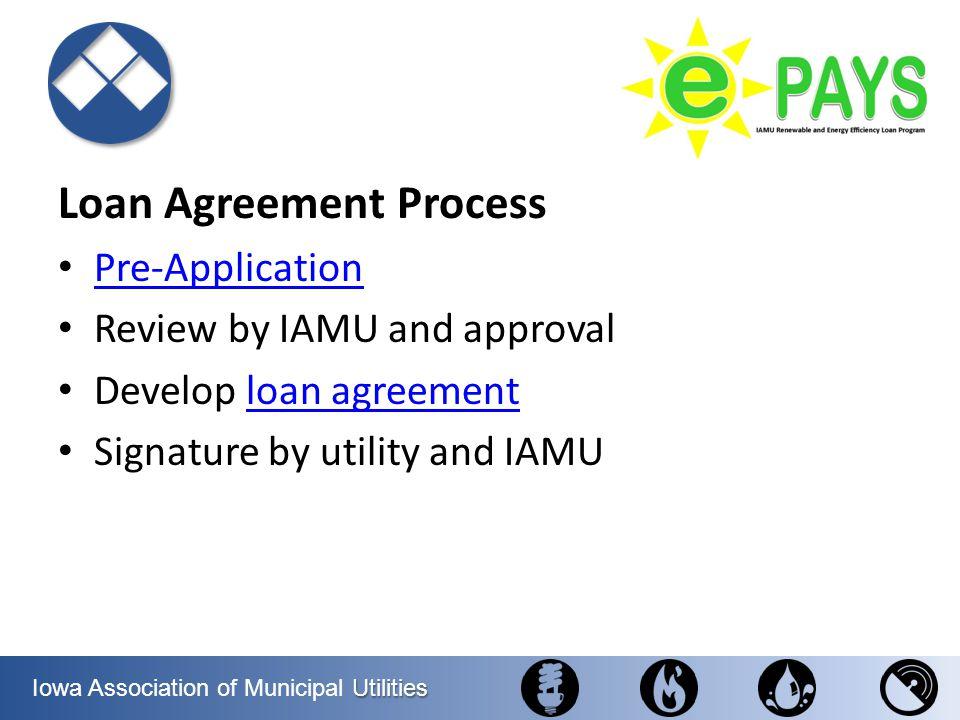 Utilities Iowa Association of Municipal Utilities Loan Agreement Process Pre-Application Review by IAMU and approval Develop loan agreementloan agreem
