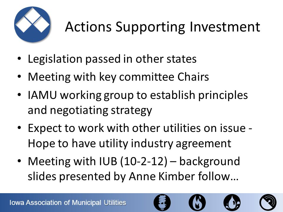 Utilities Iowa Association of Municipal Utilities Actions Supporting Investment Legislation passed in other states Meeting with key committee Chairs I
