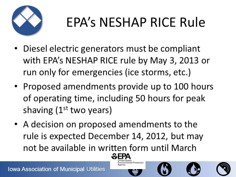 Utilities Iowa Association of Municipal Utilities EPAs NESHAP RICE Rule Diesel electric generators must be compliant with EPAs NESHAP RICE rule by May