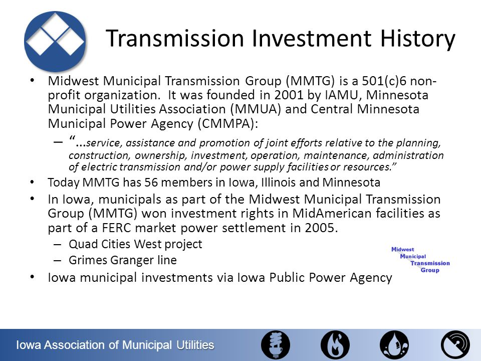 Utilities Iowa Association of Municipal Utilities Midwest Municipal Transmission Group (MMTG) is a 501(c)6 non- profit organization. It was founded in