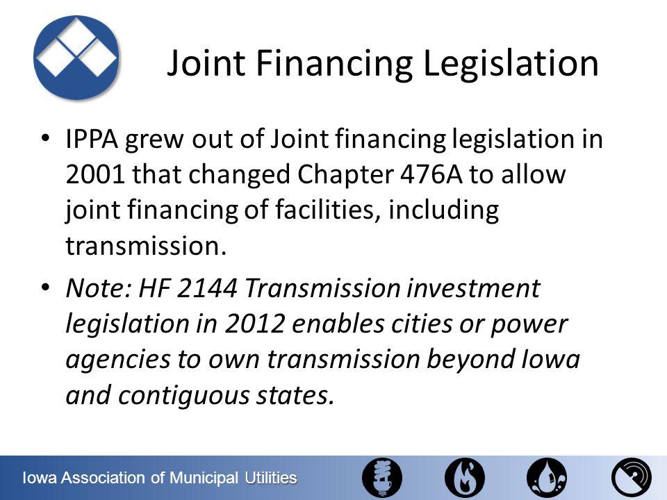 Utilities Iowa Association of Municipal Utilities Joint Financing Legislation IPPA grew out of Joint financing legislation in 2001 that changed Chapte