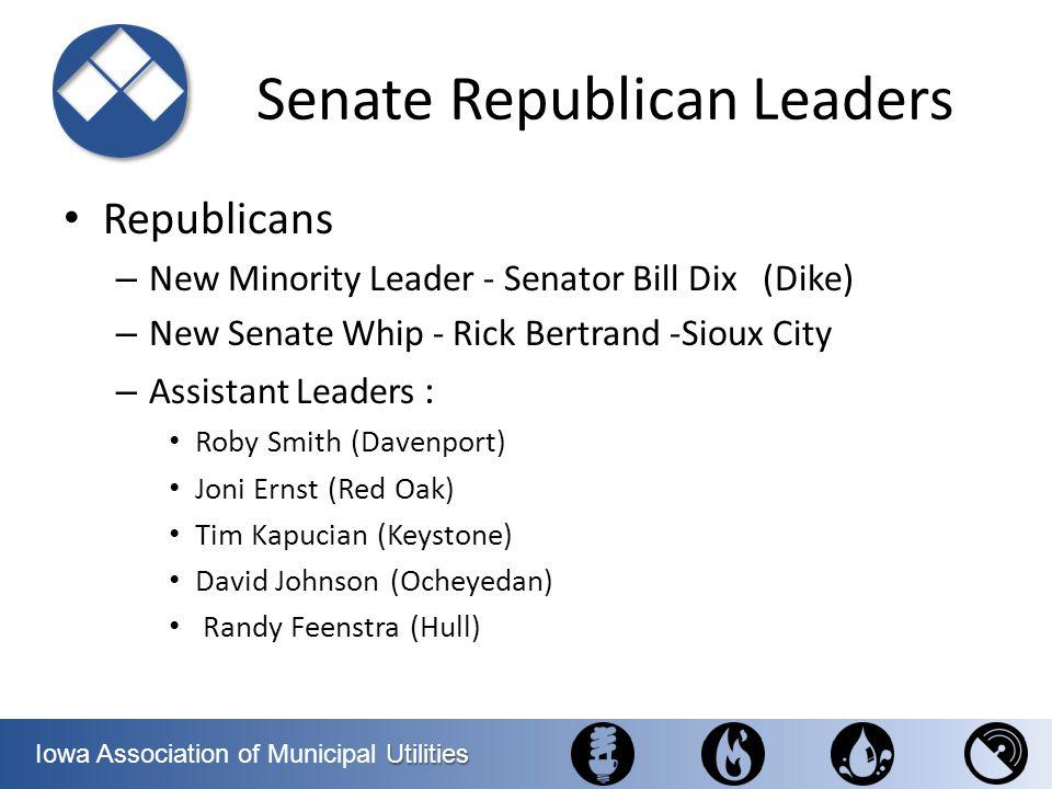 Utilities Iowa Association of Municipal Utilities Senate Republican Leaders Republicans – New Minority Leader - Senator Bill Dix (Dike) – New Senate W