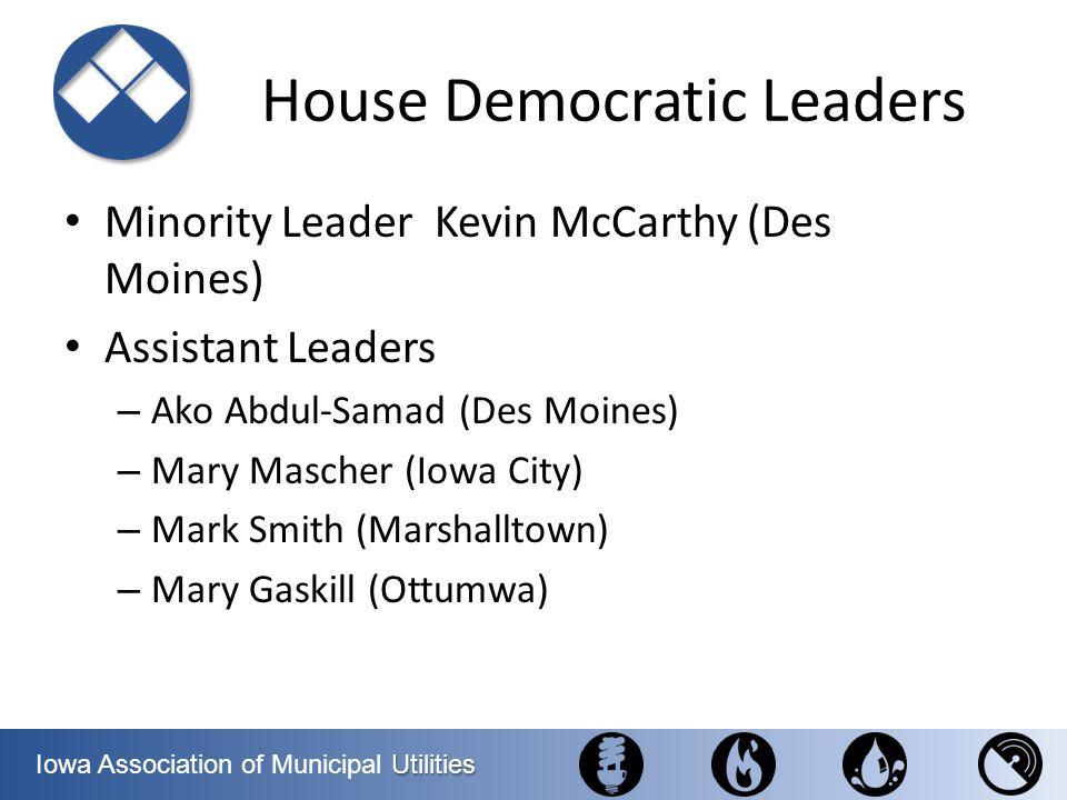Utilities Iowa Association of Municipal Utilities House Democratic Leaders Minority Leader Kevin McCarthy (Des Moines) Assistant Leaders – Ako Abdul-S