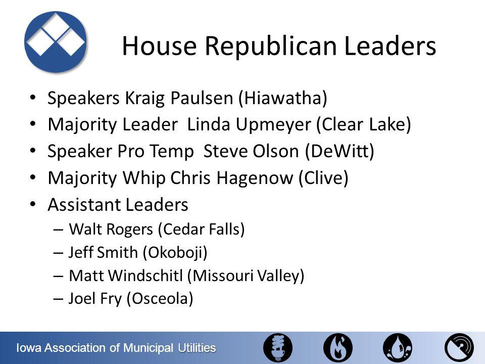 Utilities Iowa Association of Municipal Utilities House Republican Leaders Speakers Kraig Paulsen (Hiawatha) Majority Leader Linda Upmeyer (Clear Lake