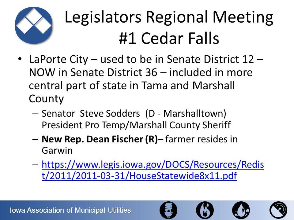 Utilities Iowa Association of Municipal Utilities Legislators Regional Meeting #1 Cedar Falls LaPorte City – used to be in Senate District 12 – NOW in