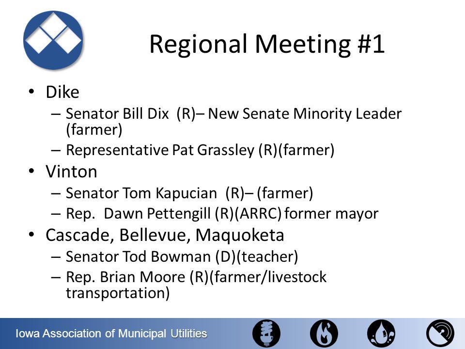 Utilities Iowa Association of Municipal Utilities Regional Meeting #1 Dike – Senator Bill Dix (R)– New Senate Minority Leader (farmer) – Representativ
