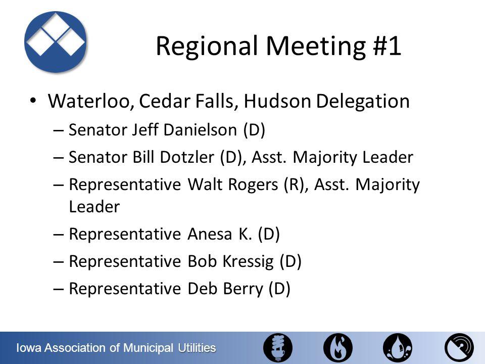 Utilities Iowa Association of Municipal Utilities Regional Meeting #1 Waterloo, Cedar Falls, Hudson Delegation – Senator Jeff Danielson (D) – Senator