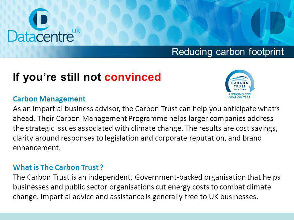 Carbon Management As an impartial business advisor, the Carbon Trust can help you anticipate whats ahead.