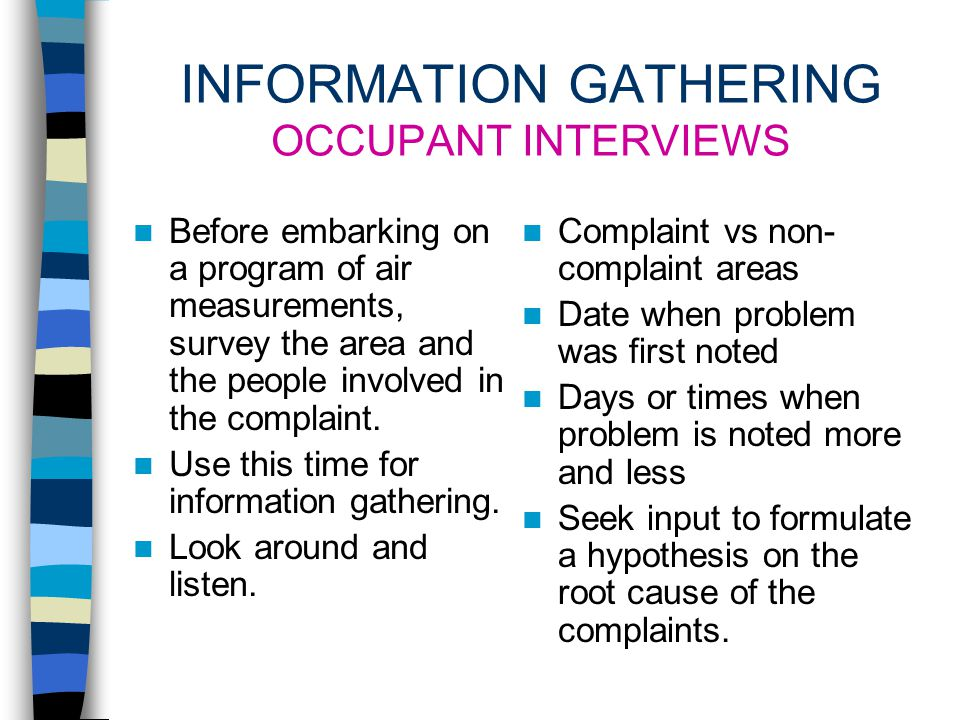 ACGIH RECOMMENDS A STEPWISE APPROACH 1. Gather information through occupant interviews, surveys, and building inspections. 2. Formulate a hypothesis o